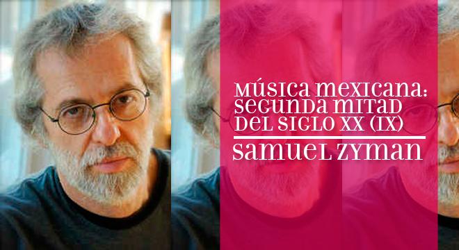 Samuel Zyman - Compositores Mexicanos