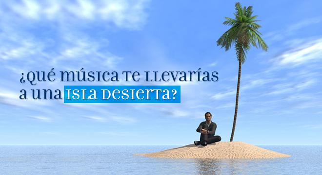 ¿Qué música te llevarías a una isla desierta?