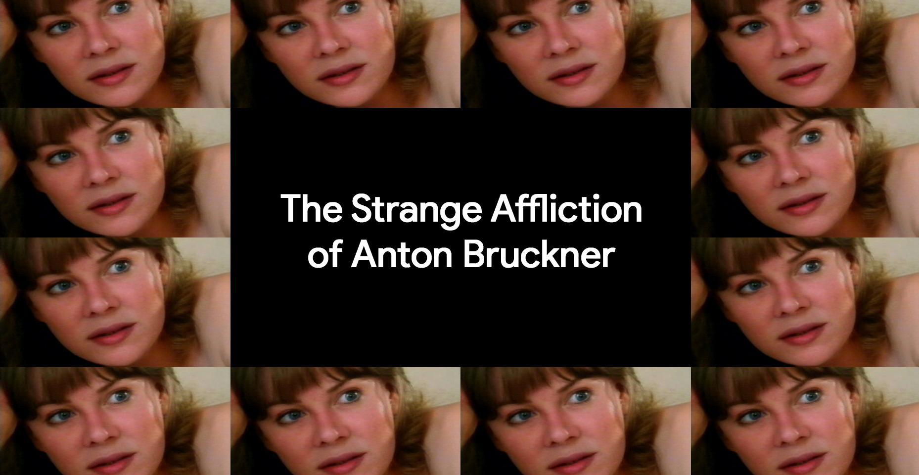 The Strange Affliction of Anton Bruckner